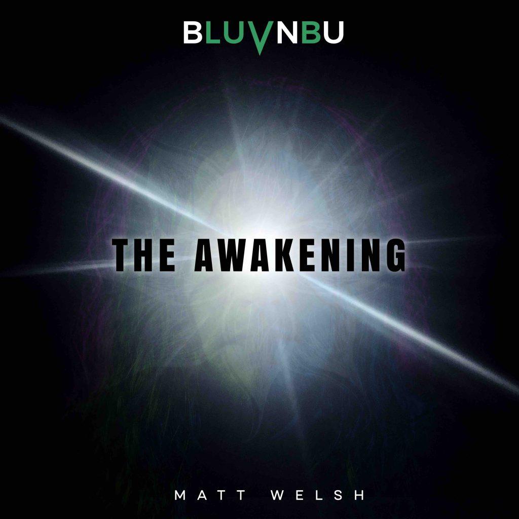 Matt Welsh, BLUVNBU, The Awakening, Beloveandbeyou, New Age, Rock, Bitcoin, Anarchy
